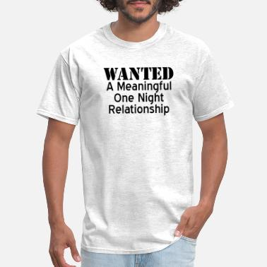 767d02840 Wanted A Meaningful One Night Relationship - Men's T-Shirt