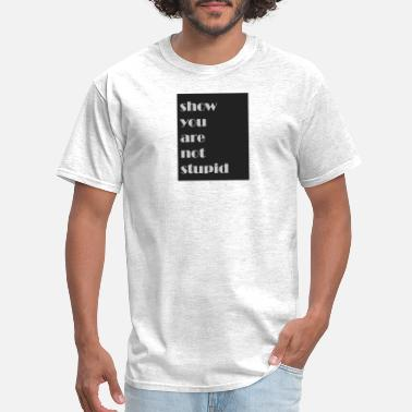 Stupid Trump Show you are not stupid - Men's T-Shirt