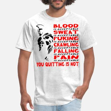 Blood Is Acceptable Spartan Blood Sweat Puking Crawling Falling Pain - Men's T-Shirt