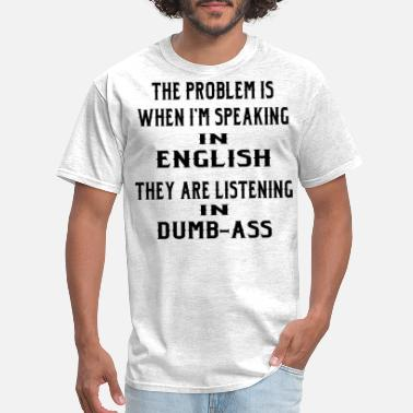 Army Proud Problem Is When I Speak In English They Listen In  - Men's T-Shirt
