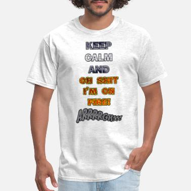 Keep Calm And Oh Shit I'm On Fire - Men's T-Shirt