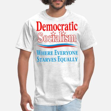 Sissy Democratic Socialism Where Everyone Starves Equal - Men's T-Shirt