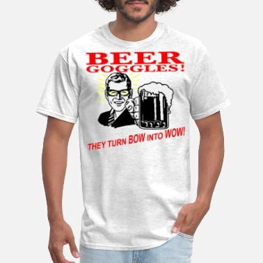 Bow Wow Beer Goggles Turning BOW Into WOW  ©WhiteTigerLLC. - Men's T-Shirt