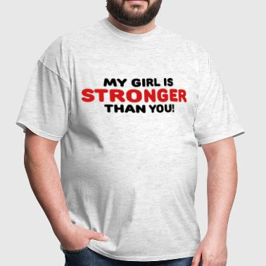 My girl is stronger than you! - Men's T-Shirt