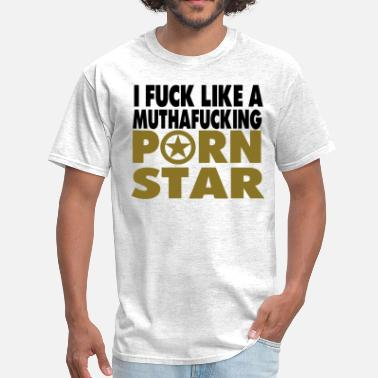 Porn Shoe I FUCK LIKE A MUTHAFUCKING PORN STAR - Men's T-Shirt