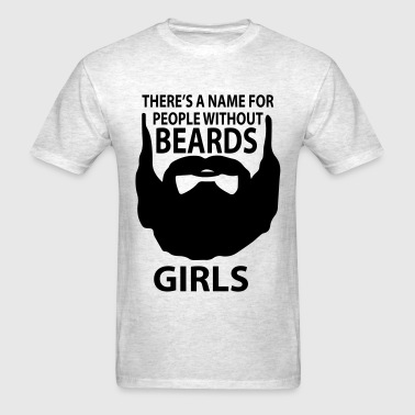 theres a name for people without beards girls - Men's T-Shirt