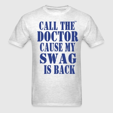 CALL THE DOCTOR CAUSE MY SWAG IS BACK - Men's T-Shirt