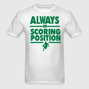 ALWAYS IN SCORING POSITION - Men's T-Shirt