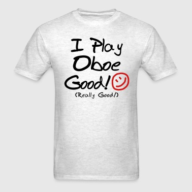 I Play Oboe Good! - Men's T-Shirt