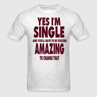 YES I'M SINGLE - Men's T-Shirt