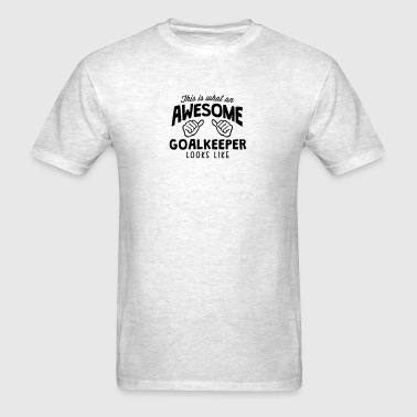 awesome goalkeeper looks like - Men's T-Shirt
