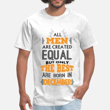 92ee29e9f Born In December All Men Are Created Equal But Only The Best Are B - Men&.  Men's T-Shirt