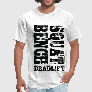 Squat Bench Deadlift Squat Bench Deadlift - Men's T-Shirt