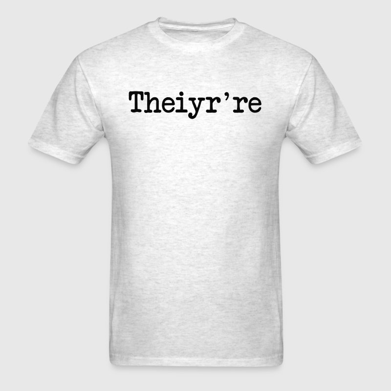 Theiyr're Their There They're Grammer Typo - Men's T-Shirt