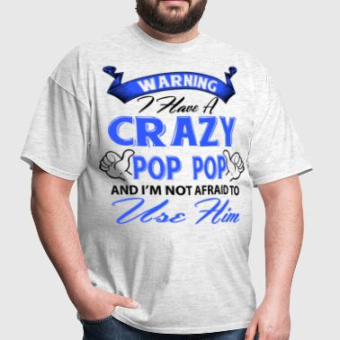 Warning I have a crazy pop pop and I'm not afraid - Men's T-Shirt