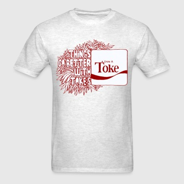 Things Go Better With Tokes - Men's T-Shirt