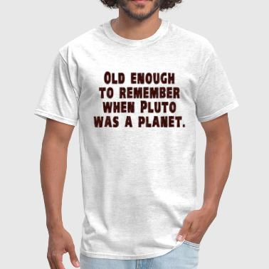 Old Enough to Remember When Pluto Was a Planet - Men's T-Shirt