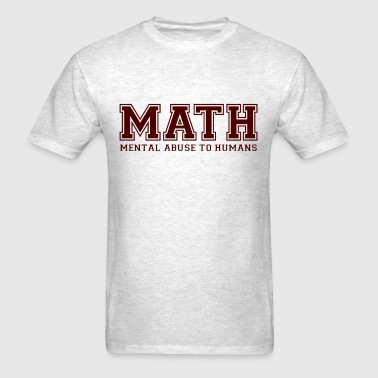 MATH is Mental Abuse To Humans - Men's T-Shirt