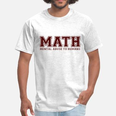Acronym MATH is Mental Abuse To Humans - Men's T-Shirt