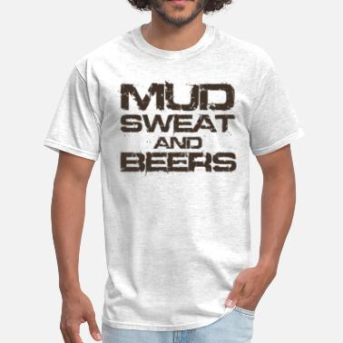 Mud Mud Sweat and Beers - Men's T-Shirt