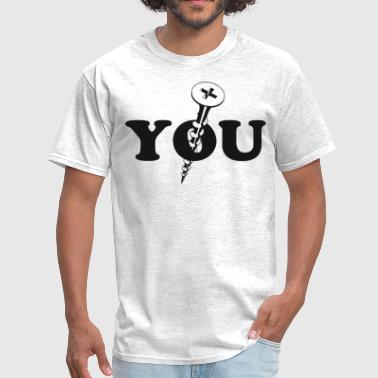 """screw You"" Screw You Screw - Men's T-Shirt"