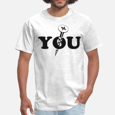 Screw Insult Screw You Screw - Men's T-Shirt