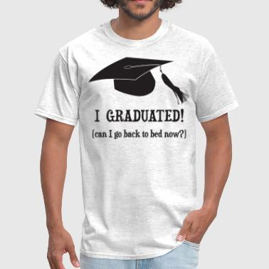 I Graduated!  Can I go back to bed now? - Men's T-Shirt