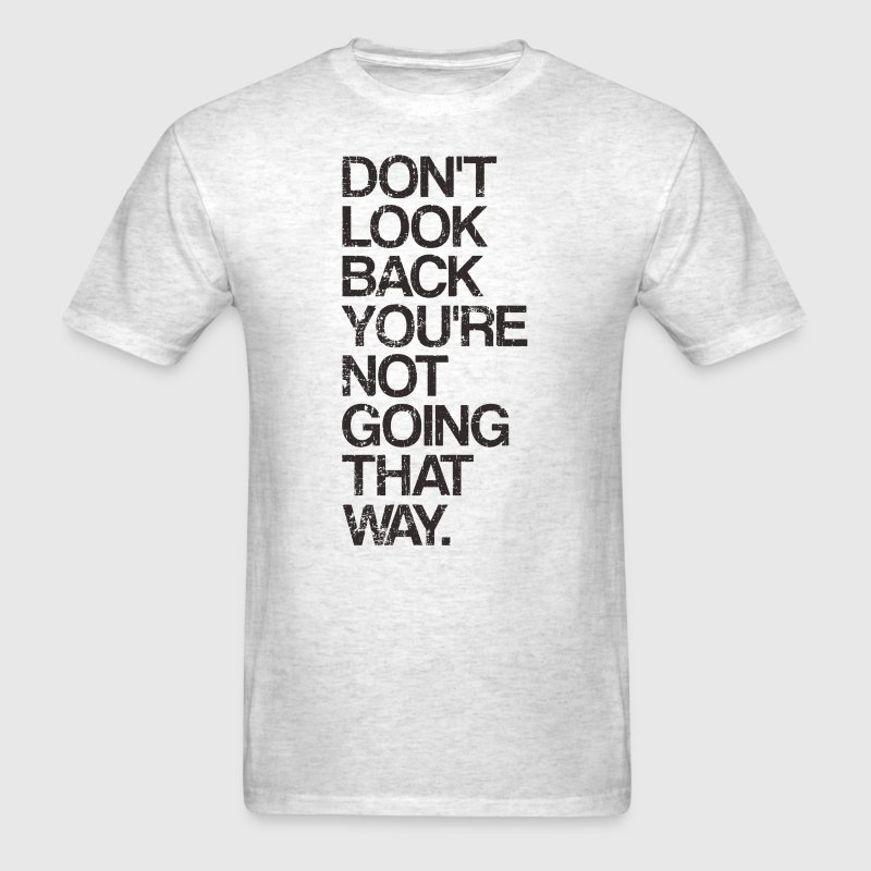 Don't Look Back You're Not Going That Way - Men's T-Shirt