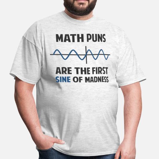 fa62f04b Math Puns First Sine of Madness Men's T-Shirt   Spreadshirt