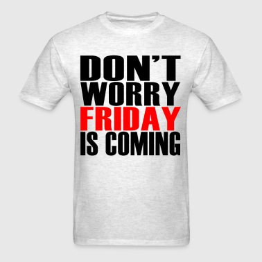 dont_worry_friday_is_coming_funny_shirt_ - Men's T-Shirt