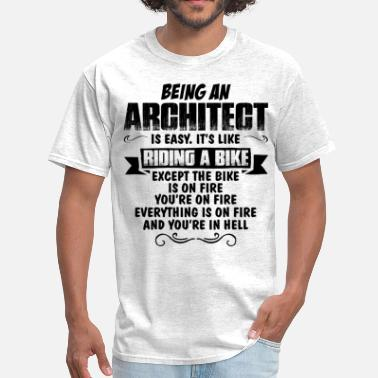 Being An Artist Is Easy Its Like Riding A Bike Except The Bike Is On Fire Being An Architect... - Men's T-Shirt