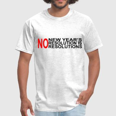 new_years_resolution_is_no_resolutions_fUNNY - Men's T-Shirt