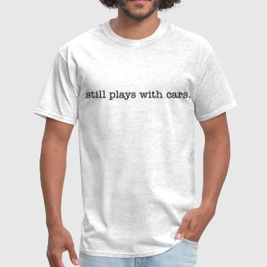 Still Plays With Cars stillplays_with_cars_type - Men's T-Shirt