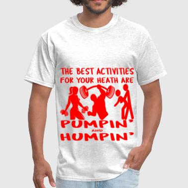 Best Activities For Your Health Are Pumpin' Humpin - Men's T-Shirt