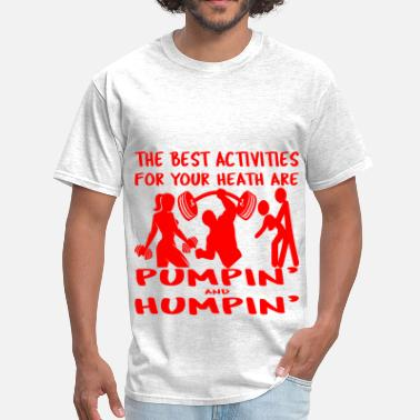 Bodybuilder Boyfriend Best Activities For Your Health Are Pumpin' Humpin - Men's T-Shirt