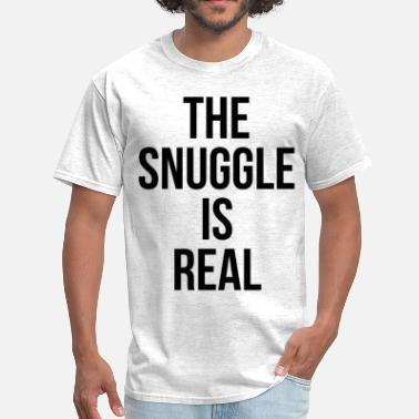 Snuggle The Snuggle Is Real - Men's T-Shirt