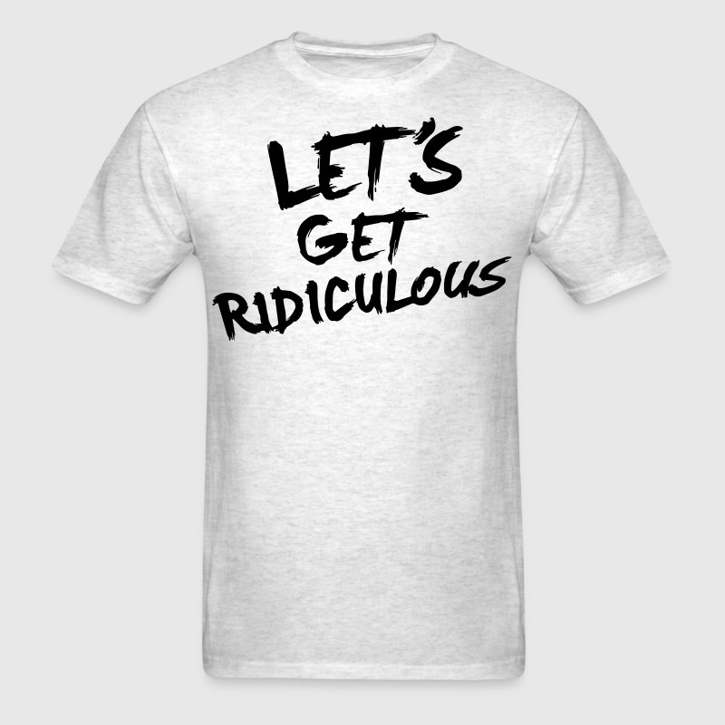 LET'S GET RIDICULOUS - Men's T-Shirt