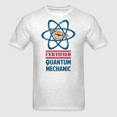 Certified Quantum Mechanic - Men's T-Shirt