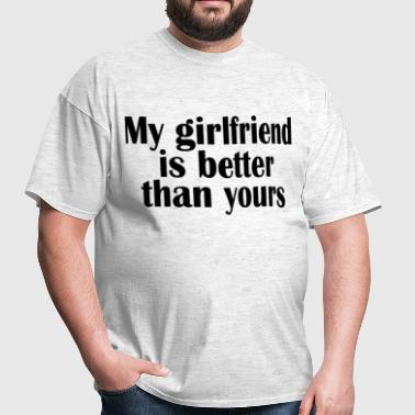 my_girlfriend_is_better_than_yours_valentine - Men's T-Shirt