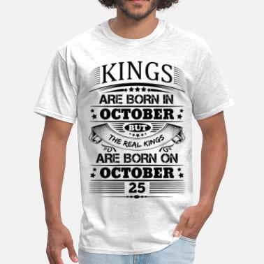 Born On 25 October Real Kings Are Born On October 25 - Men's T-Shirt