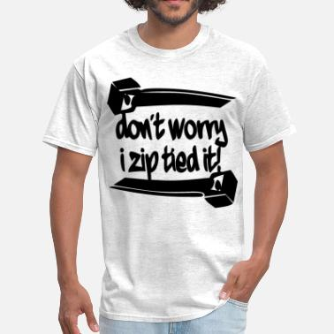 Idiot Boyfriend Don't Worry I Zip Tied It  ©WhiteTigerLLC.com  	 # - Men's T-Shirt