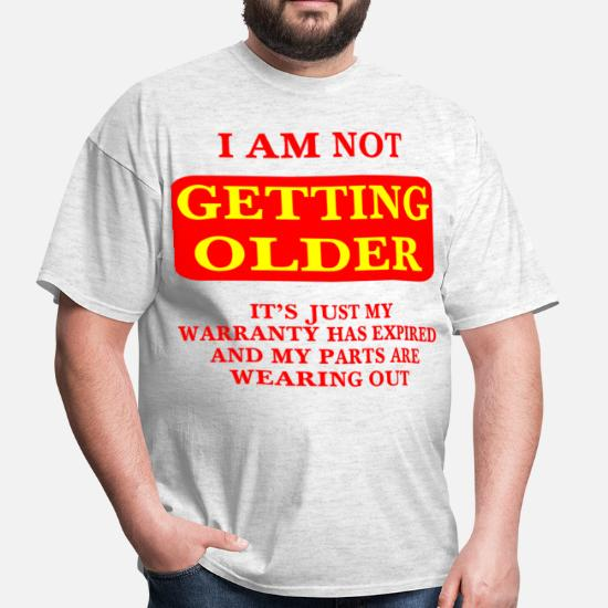 89e714417 I'm Not Getting Older My Warranty Has Expired Men's T-Shirt ...