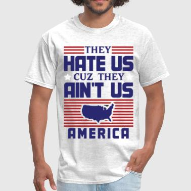 Cause Hate Us Cuz They Ain't Us - USA - Men's T-Shirt