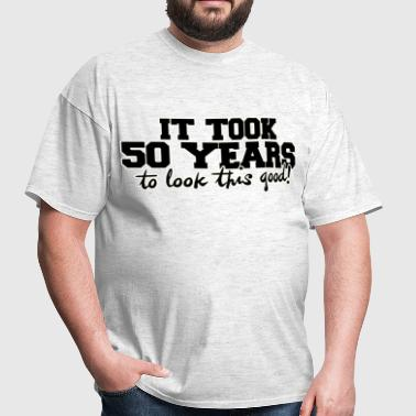 It took 50 years to look this good - Men's T-Shirt