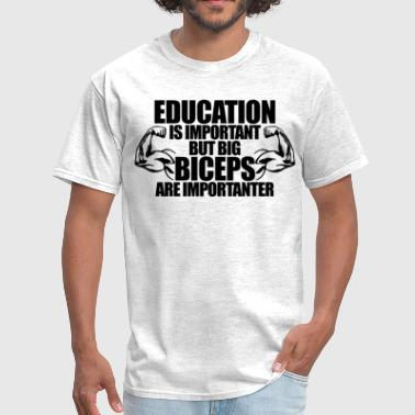 Education Is Important But Big Biceps Are Importan - Men's T-Shirt