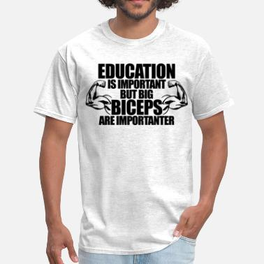 Big Biceps Education Is Important But Big Biceps Are Importan - Men's T-Shirt