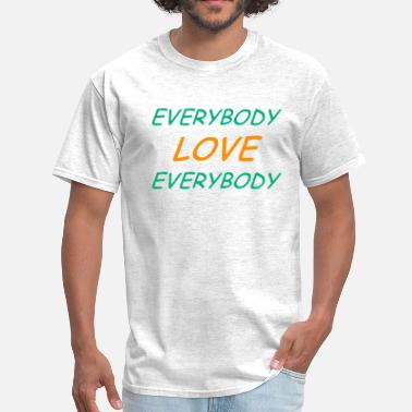 Everybody Love Everybody Everybody Love Everybody - Men's T-Shirt