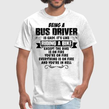 Being A Bus Driver Being A Bus Driver... - Men's T-Shirt