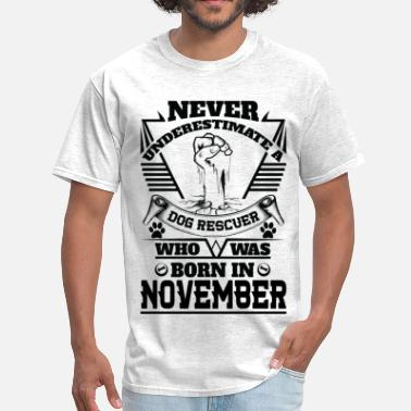 November Man Never Underestimate Dog Rescuer Who Was Born Nove - Men's T-Shirt
