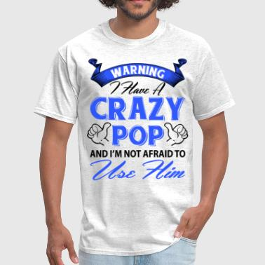 Warning I have a crazy pop and I'm not afraid to  - Men's T-Shirt